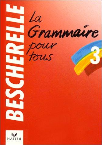 Bescherelle 3: Grammaire Pour Tous: Bescherelle 3 - Grammaire Pour Tous (French Edition)