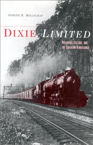 Dixie Limited: Railroads, Culture, and the Southern Renaissance