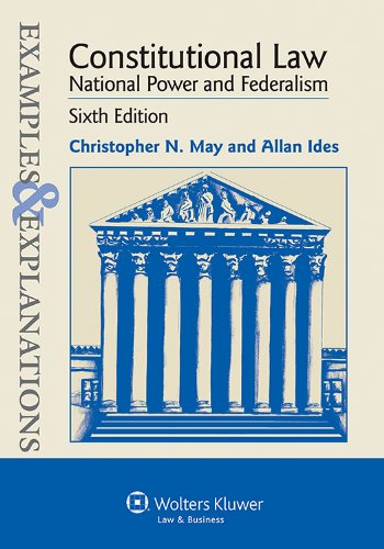 Examples and Explanations: Constitutional Law: National Power and Federalism, Sixth Edition (Examples & Explanations)
