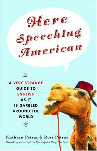 Here Speeching American : A Very Strange Guide to English As It Is Garbled Around the World, KATHRYN PETRAS, ROSS PETRAS