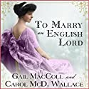 To Marry an English Lord (       UNABRIDGED) by Gail MacColl, Carol McD. Wallace Narrated by Kate Reading