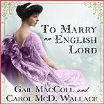 To Marry an English Lord | Gail MacColl,Carol McD. Wallace