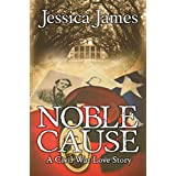 Noble Cause: A Civil War Love Story: Romantic Military Fiction (Military Heroes Through History Book 1) ~ Jessica James