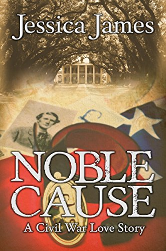 Noble Cause: A Civil War Love Story (Hearts Through History Book 1)