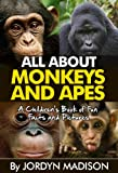All About Monkeys and Apes - Gorillas, Orangutans, Baboons, Chimps and More!: Another All About Book in the Children s Picture and Fact Book Series - ... Fun Facts and Pictures Books - Animals)