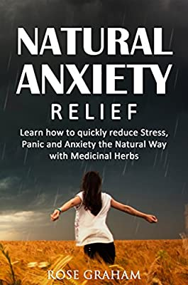 Herbal Cures: Anxiety Relief: Learn How to Quickly Reduce Stress, Panic and Anxiety the Natural Way with Medicinal Herbs (FREE Gift Inside!) (Anxiety Self ... Books, Anxiety Disorder, Herbal Remedies)