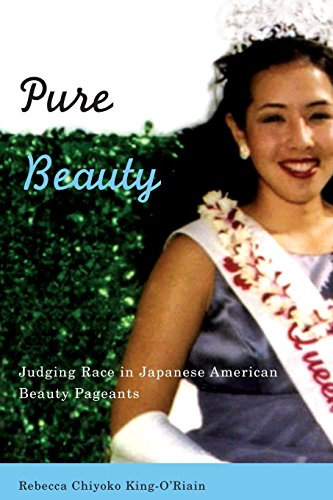 Pure Beauty: Judging Race in Japanese American Beauty Pageants, by Rebecca Chiyoko King-O'Riain