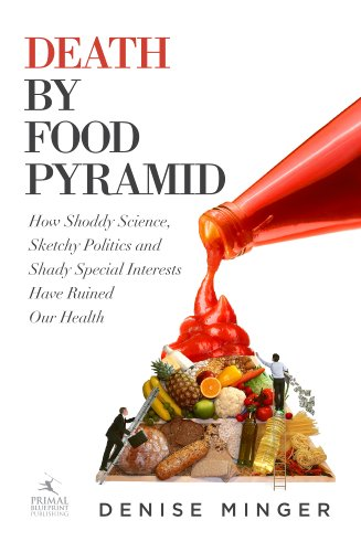 Denise Minger - Death by Food Pyramid: How Shoddy Science, Sketchy Politics and Shady Special Interests Have Ruined Our Health