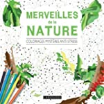 MERVEILLES DE LA NATURE : COLORIAGES...