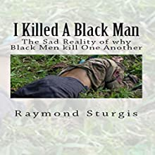 I Killed a Black Man: The Sad Reality of Why Black Men Kill One Another Audiobook by Raymond Sturgis Narrated by Trevor Clinger