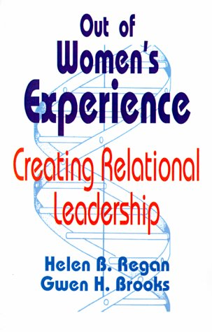 Out of Women's Experience: Creating Relational Leadership