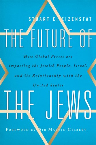 The Future of the Jews: How Global Forces are Impacting the Jewish People, Israel, and Its Relationship with the United