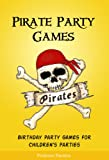 The Book of Pirate Party Games - Birthday Party Games for Children s Parties (Pirates and Piracy: Pirate Games, Stories, and Activities 1)