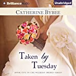 Taken by Tuesday: Weekday Brides Series, Book 5 (       UNABRIDGED) by Catherine Bybee Narrated by Tanya Eby