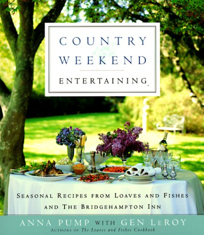 Country Weekend Entertaining: Seasonal recipes from loaves and fishes and the Bridgehampton Inn