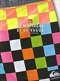 echange, troc Phil Jarratt - La montagne et la vague : L'histoire de Quiksilver