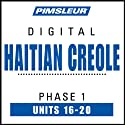 Haitian Creole Phase 1, Unit 16-20: Learn to Speak and Understand Haitian Creole with Pimsleur Language Programs  by Pimsleur