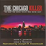 The Chicago Killer: The Hunt for Serial Killer John Wayne Gacy | Joseph R. Kozenczak,Karen M. Kozenczak