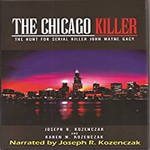 The Chicago Killer: The Hunt for Serial Killer John Wayne Gacy (       UNABRIDGED) by Joseph R. Kozenczak, Karen M. Kozenczak Narrated by Joseph R. Kozenczak