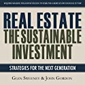 Real Estate: The Sustainable Investment Audiobook by Glen Sweeney, John Gordon Narrated by Derek Perkins