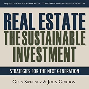 Real Estate: The Sustainable Investment | [Glen Sweeney, John Gordon]