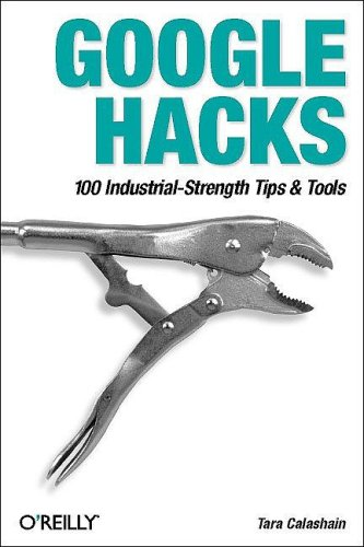 Google Hacks : 100 Industrial _Strength Tips & Tools