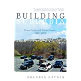 Building Suburbia: Green Fields and Urban Growth, 1820-2000 ~ Dolores Hayden