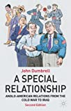A Special Relationship: Anglo-American Relations from the Cold War to Iraq