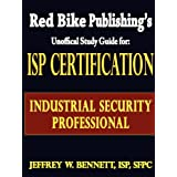 ISP Certification-The Industrial Security Professional Exam Manual or How to Prepare for and Pass the Industrial Security Professional Certification Exam ~ Jeffrey W. Bennett
