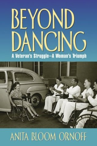 Beyond Dancing : A Veterans Struggle, a Womans Triumph, ANITA BLOOM ORNOFF