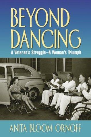 Beyond Dancing : A Veterans Struggle, a Womans Triumph, ANITA BLOOM ORNOFF