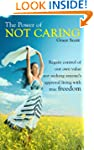The Power of Not Caring: Not Caring w...