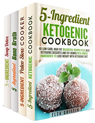 The 5-Ingredient Cookbook Box Set (4 in 1): A Compilation of 5-Ingredient Cookbooks from Ketogenic, Paleo, Bone Broth, and Soup Detox (One-Pot Recipes) by Elsa Griffin, Paula Hess, Melissa Hendricks, Jillian Riggs