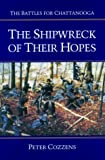 The Shipwreck of Their Hopes: The Battles for Chattanooga (Civil War Trilogy) (0252019229) by Peter Cozzens