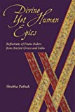 Divine Yet Human Epics: Reflections of Poetic Rulers from Ancient Greece and India (Hellenic Studies Series)