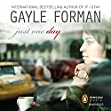 Just One Day (       UNABRIDGED) by Gayle Forman Narrated by Kathleen McInerney
