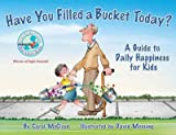 Have You Filled a Bucket Today?: A Guide to Daily Happiness for Kids [ HAVE YOU FILLED A BUCKET TODAY?: A GUIDE TO DAILY HAPPINESS FOR KIDS ] by McCloud, Carol ( Author) on May, 15, 2006 Paperback