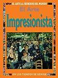 El arte impresionista: En los tiempos de Renoir (El Arte Alrededor del Mundo series)