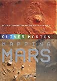 Mapping Mars: Science, Imagination and the Birth of a World (184115668X) by OLIVER MORTON