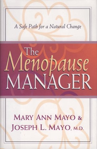 Menopause Manager : A Safe Path for a Natural Change, MARY ANN MAYO, JOSEPH L. MAYO
