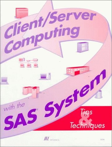 Client/Server Computing With the Sas System: Tips and Techniques