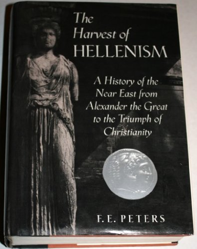 The Harvest of Hellenism: A History of the Near East from Alexander the Great to the Triumph of Christianity