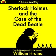 Sherlock Holmes and the Case of the Dead Beatle Audiobook by William Hrdina Narrated by William Hrdina