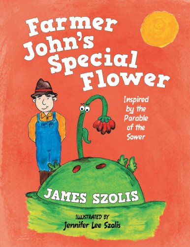 Farmer John's Special Flower: Inspired by the Parable of the Sower -  James Szolis
