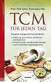 TCM f�r jeden Tag: Entspannt und gesund durch die Woche - Ern�hrung und Heiltees, Akupressur und Meditation - Einfache Tai-Chi- und Qi-Gong-�bungen - Leicht umsetzbare Tagesprogramme