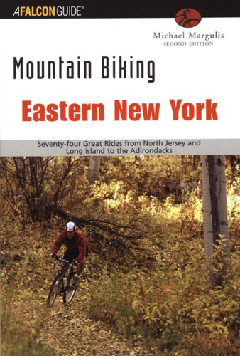 Mountain Biking Eastern New York, 2nd: Seventy-four Epic Rides from North Jersey and Long Island to the Adirondacks (Regional Mountain Biking Series)