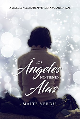 Los Ángeles No Tienen Alas: A veces es necesario aprender a volar sin alas.