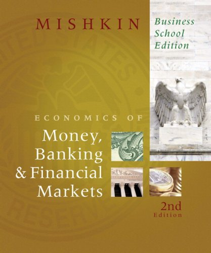 Economics of Money, Banking, and Financial Markets, Business School Edition, The (2nd Edition)