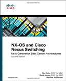NX-OS and Cisco Nexus Switching: Next-Generation Data Center Architectures (2nd Edition) (Networking Technology)