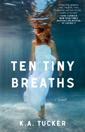 Ten Tiny Breaths: A Novel by K.A. Tucker